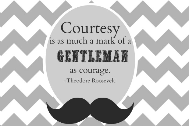 And I would argue that courtesy is as much a mark of a lady as courage as well.